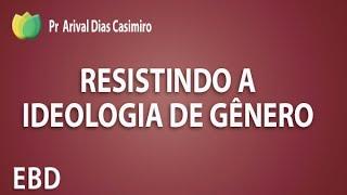 Escola Bíblica - Resistindo a ideologia de gênero - Pr Arival Dias Casimiro
